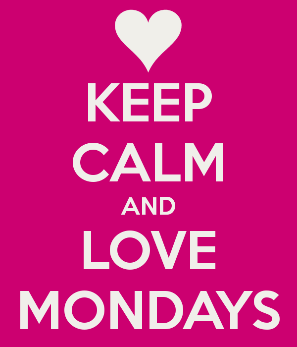 keep calm and love mondays, monday motivation